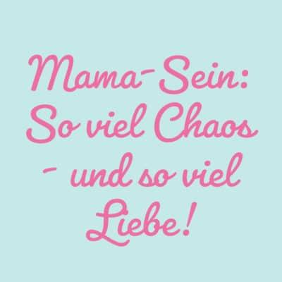 Ein bisschen Chaos ist ok - Tipps für Mama-Sein