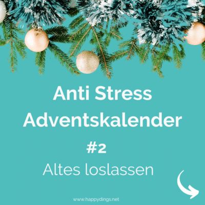 Adventskalender Tag 2 - Altes loslassen